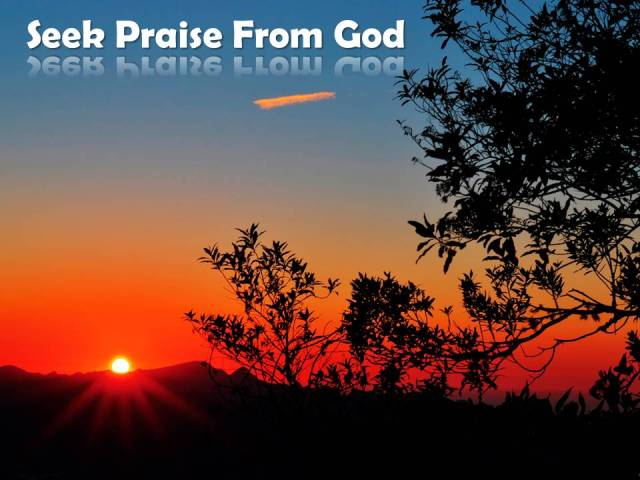 Seek Praise From God