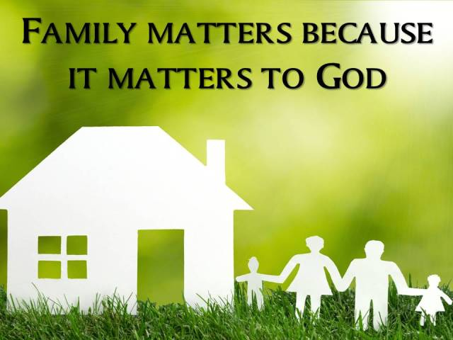 Family matters because it matters to God